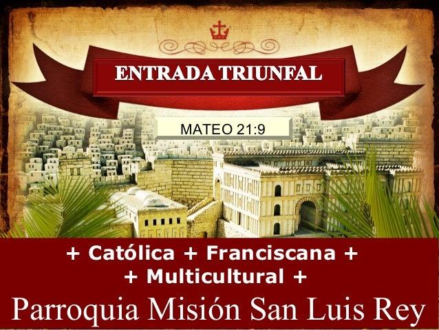 + Católica + Franciscana + + Multicultural + Parroquia Misión San Luis Rey MATEO 21:9