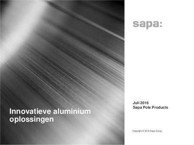 Copyright © 2016 Sapa Group 1 • Juli 2016 • Sapa Pole Products Innovatieve aluminium oplossingen