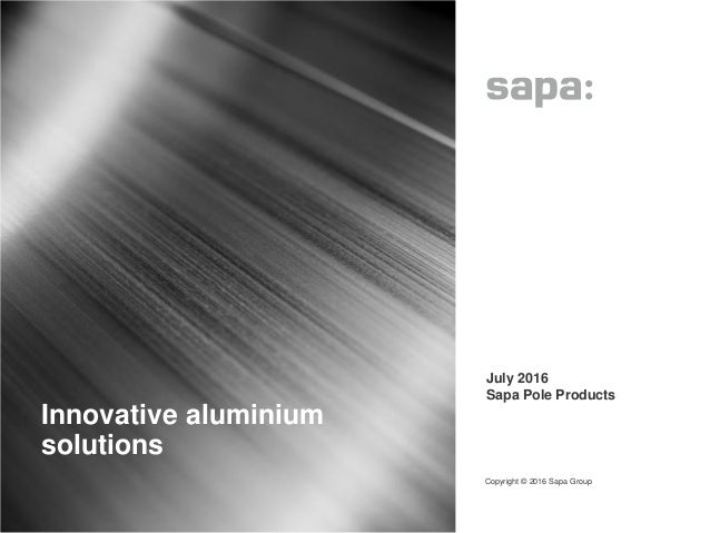 Innovative aluminium solutions Copyright © 2016 Sapa Group 1 • July 2016 • Sapa Pole Products