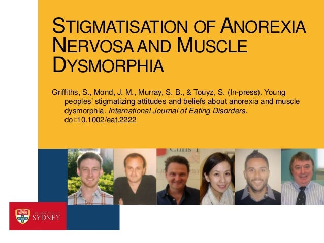 STIGMATISATION OF ANOREXIA NERVOSA AND MUSCLE DYSMORPHIA Griffiths, S., Mond, J. M., Murray, S. B., & Touyz, S. (In-press)...