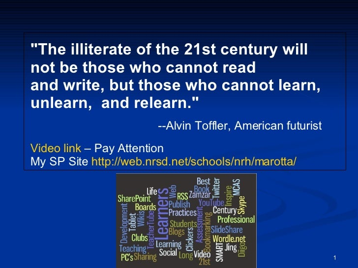 """""""The illiterate of the 21st century will not be those who cannot read andwrite, but those who cannot learn, unlearn,..."""