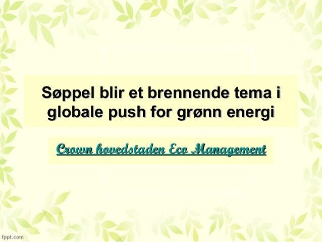 Søppel blir et brennende tema iSøppel blir et brennende tema iglobale push for grønn energiglobale push for grønn energiCr...