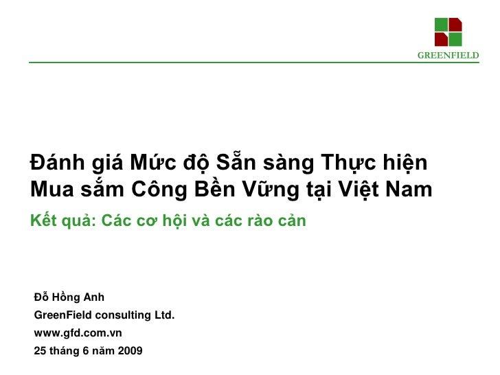 Đánh giá Mức độ Sẵn sàng Thực hiện Mua sắm Công Bền Vững tại Việt Nam Kết quả: Các cơ hội và các rào cản    Đỗ Hồng Anh Gr...