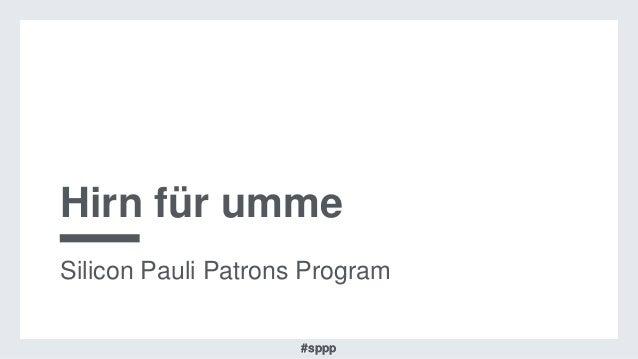 #sppp Hirn für umme Silicon Pauli Patrons Program #sppp