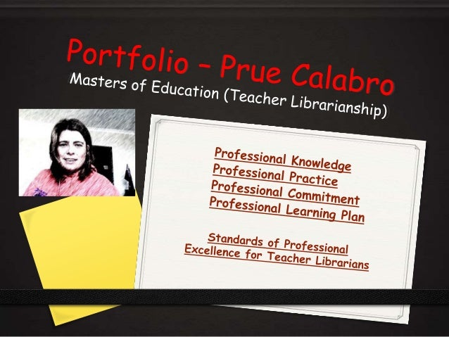 1 PROFESSIONAL KNOWLEDGE Excellent teacher librarians… 1.1 understand the principles of lifelong learning 1.2 know about l...