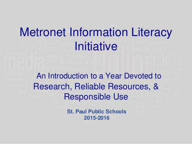 Metronet Information Literacy Initiative An Introduction to a Year Devoted to Research, Reliable Resources, & Responsible ...