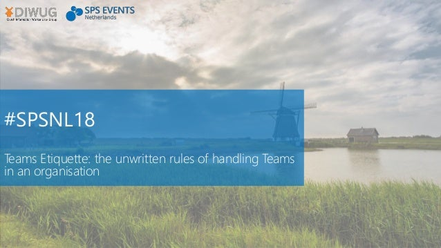 #SPSNL18 Teams Etiquette: the unwritten rules of handling Teams in an organisation