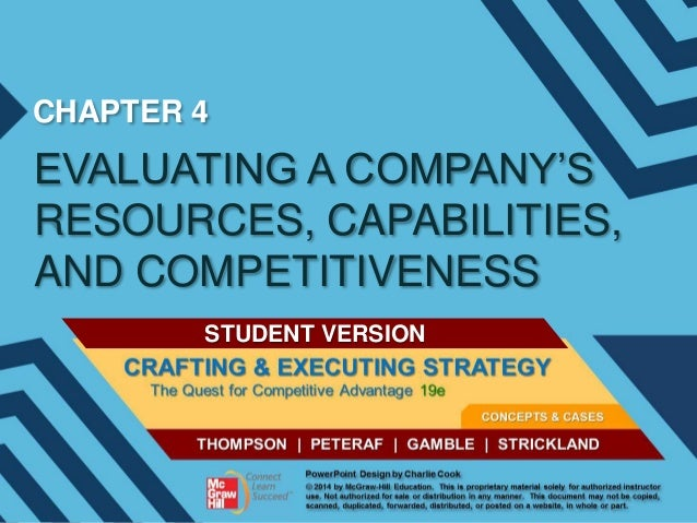 CHAPTER 4  EVALUATING A COMPANY'S RESOURCES, CAPABILITIES, AND COMPETITIVENESS STUDENT VERSION