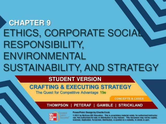CHAPTER 9  ETHICS, CORPORATE SOCIAL RESPONSIBILITY, ENVIRONMENTAL SUSTAINABILITY, AND STRATEGY STUDENT VERSION