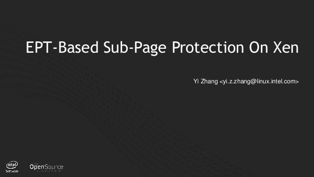 1 EPT-Based Sub-Page Protection On Xen Yi Zhang <yi.z.zhang@linux.intel.com>