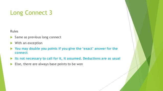 Long Connect 3 Rules  Same as previous long connect  With an exception  You may double you points if you give the 'exac...