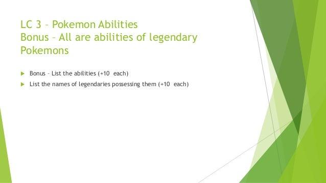 LC 3 – Pokemon Abilities Bonus – All are abilities of legendary Pokemons  Bonus – List the abilities (+10 each)  List th...