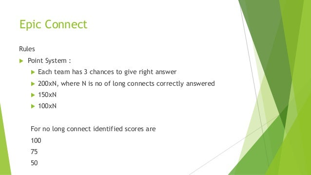 Epic Connect Rules  Point System :  Each team has 3 chances to give right answer  200xN, where N is no of long connects...