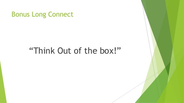"""Bonus Long Connect """"Think Out of the box!"""""""