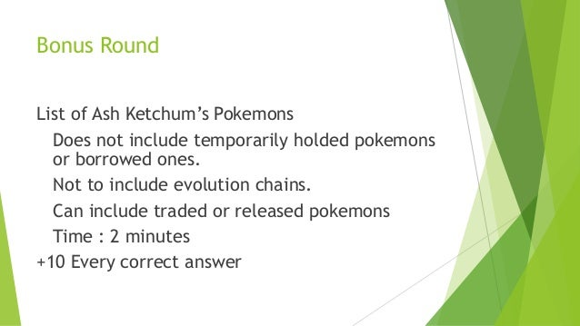Bonus Round List of Ash Ketchum's Pokemons Does not include temporarily holded pokemons or borrowed ones. Not to include e...