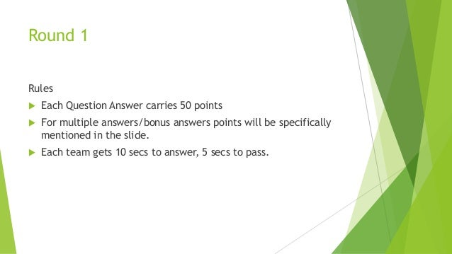 Round 1 Rules  Each Question Answer carries 50 points  For multiple answers/bonus answers points will be specifically me...