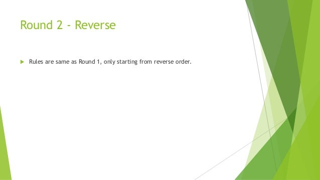 Round 2 - Reverse  Rules are same as Round 1, only starting from reverse order.