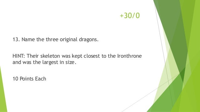 13. Name the three original dragons. HINT: Their skeleton was kept closest to the Ironthrone and was the largest in size. ...