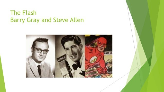 The Flash Barry Gray and Steve Allen