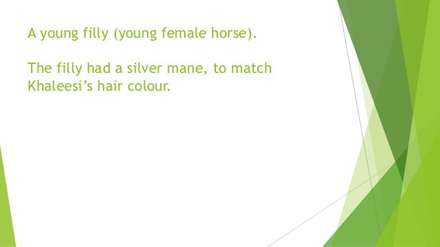 A young filly (young female horse). The filly had a silver mane, to match Khaleesi's hair colour.