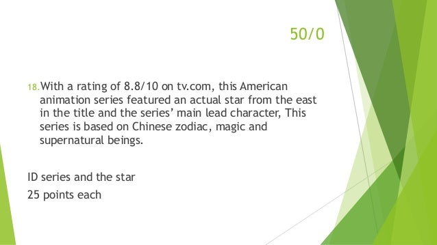 50/0 18.With a rating of 8.8/10 on tv.com, this American animation series featured an actual star from the east in the tit...