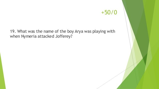 19. What was the name of the boy Arya was playing with when Nymeria attacked Jofferey? +50/0