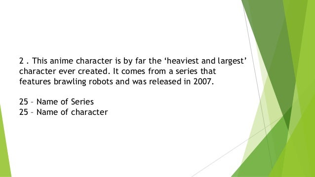 2 . This anime character is by far the 'heaviest and largest' character ever created. It comes from a series that features...