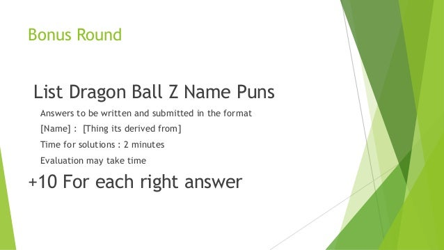 Bonus Round List Dragon Ball Z Name Puns Answers to be written and submitted in the format [Name] : [Thing its derived fro...