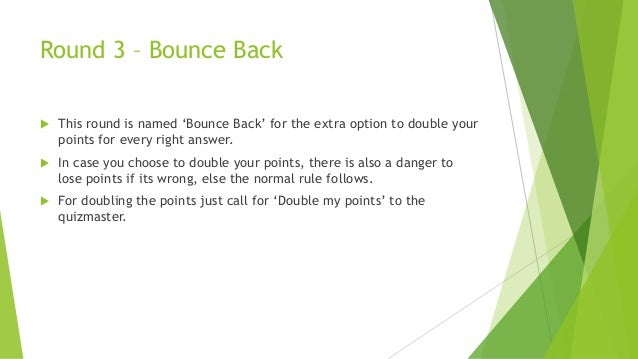 Round 3 – Bounce Back  This round is named 'Bounce Back' for the extra option to double your points for every right answe...