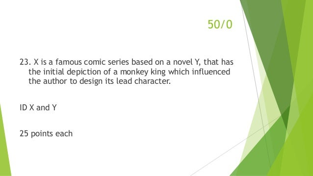 50/0 23. X is a famous comic series based on a novel Y, that has the initial depiction of a monkey king which influenced t...