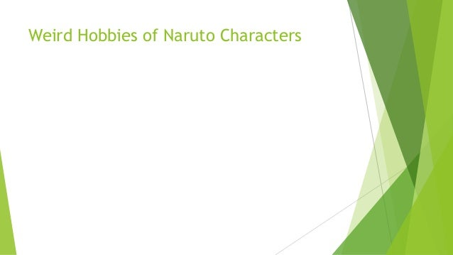 Weird Hobbies of Naruto Characters