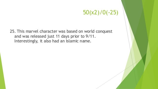 50(x2)/0(-25) 25. This marvel character was based on world conquest and was released just 11 days prior to 9/11. Interesti...