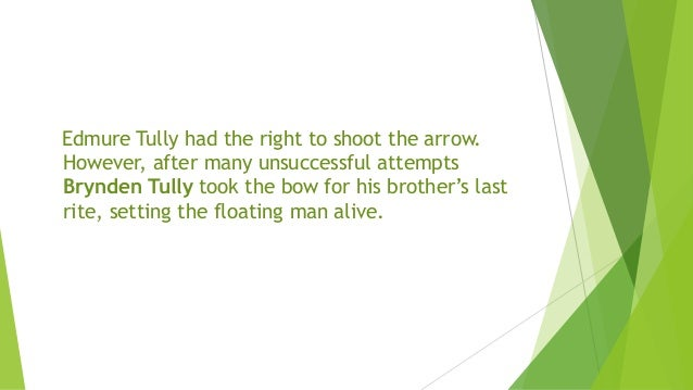 Edmure Tully had the right to shoot the arrow. However, after many unsuccessful attempts Brynden Tully took the bow for hi...