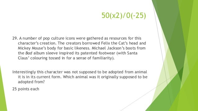 50(x2)/0(-25) 29. A number of pop culture icons were gathered as resources for this character's creation. The creators bor...