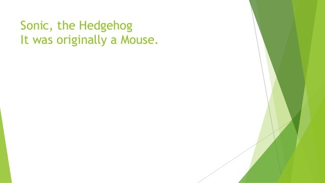 Sonic, the Hedgehog It was originally a Mouse.