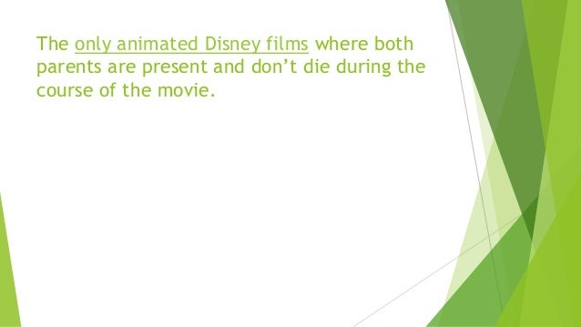 The only animated Disney films where both parents are present and don't die during the course of the movie.