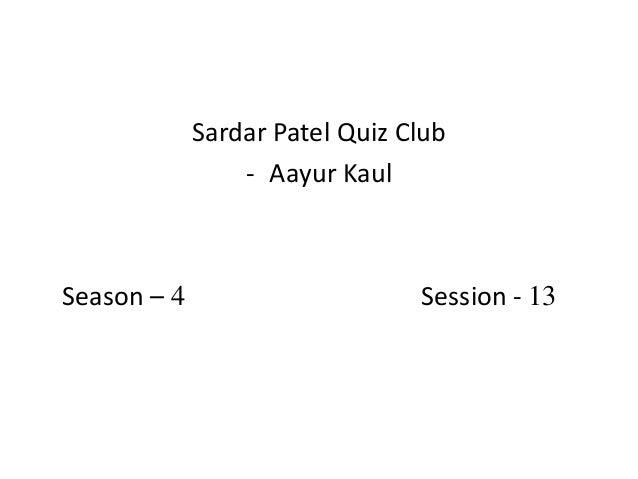 Sardar Patel Quiz Club                 - Aayur KaulSeason – 4                      Session - 13