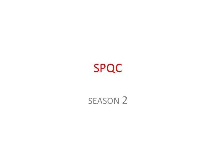 SPQC<br />SEASON 2<br />