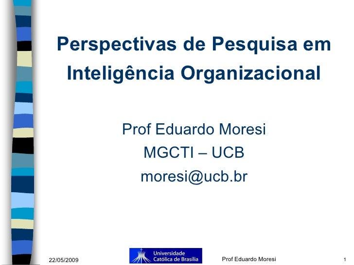 Perspectivas de Pesquisa em       Inteligência Organizacional               Prof Eduardo Moresi                 MGCTI – UC...