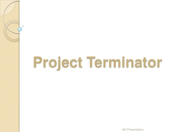 Project Terminator<br />4th Presentation<br />