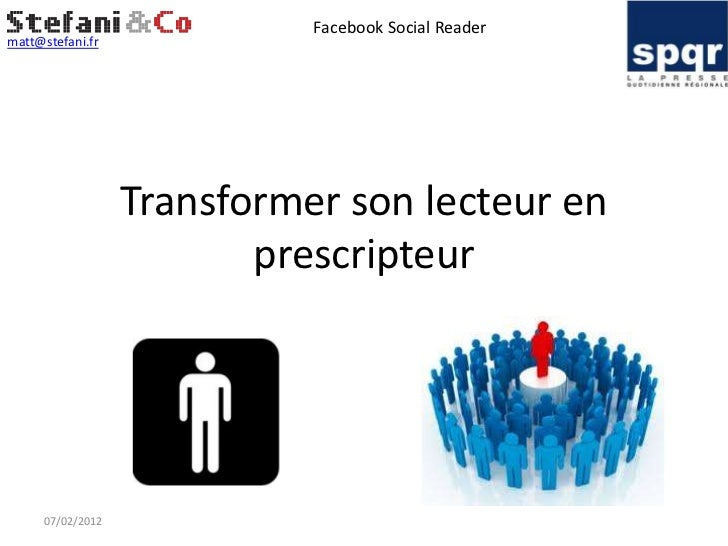 Facebook Social Readermatt@stefani.fr                  Transformer son lecteur en                         prescripteur    ...