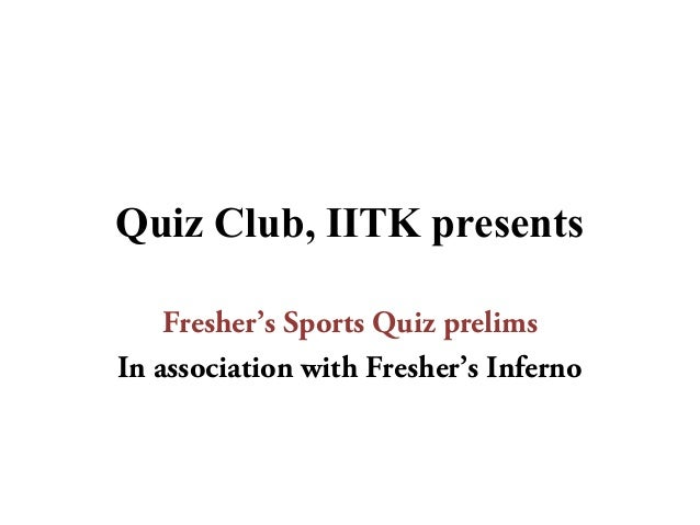 Quiz Club, IITK presents Fresher's Sports Quiz prelims In association with Fresher's Inferno