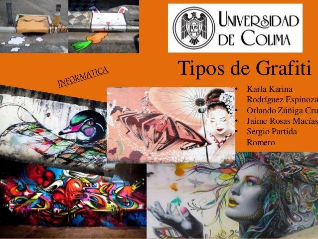 Tipos de Grafiti • Karla Karina Rodríguez Espinoza • Orlando Zúñiga Cru • Jaime Rosas Macías • Sergio Partida Romero