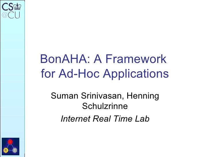 BonAHA: A Framework  for Ad-Hoc Applications Suman Srinivasan, Henning Schulzrinne Internet Real Time Lab