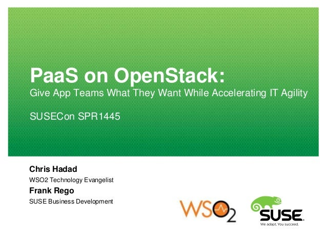 PaaS on OpenStack: Give App Teams What They Want While Accelerating IT Agility SUSECon SPR1445  Chris Hadad WSO2 Technolog...