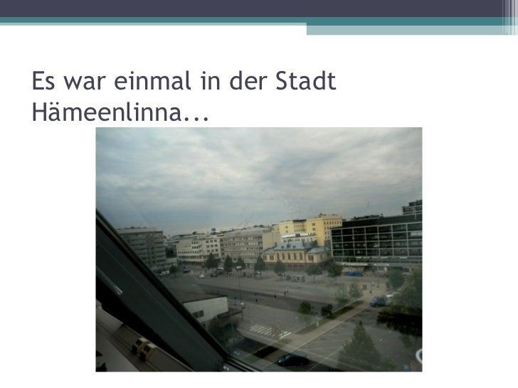 Es war einmal in der StadtHämeenlinna...