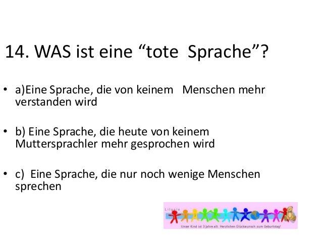 """14. WAS ist eine """"tote Sprache""""? • a)Eine Sprache, die von keinem Menschen mehr verstanden wird • b) Eine Sprache, die heu..."""