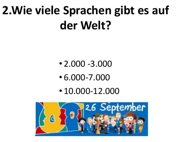 2.Wie viele Sprachen gibt es auf der Welt? • 2.000 -3.000 • 6.000-7.000 • 10.000-12.000