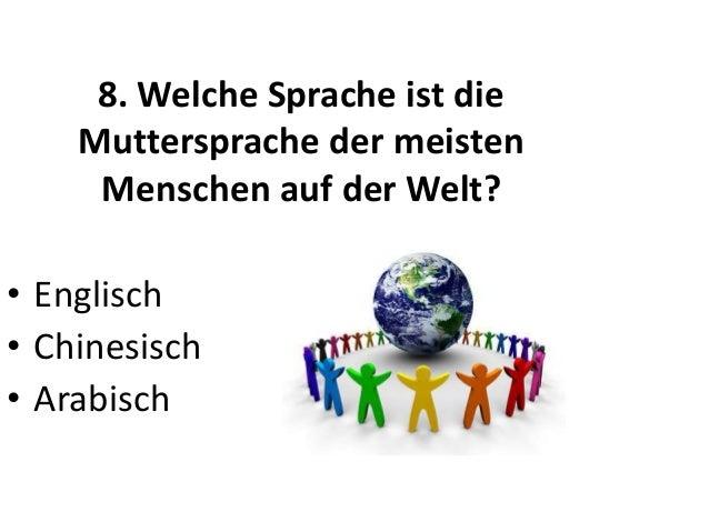 8. Welche Sprache ist die Muttersprache der meisten Menschen auf der Welt? • Englisch • Chinesisch • Arabisch