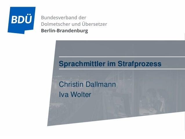 Sprachmittler im Strafprozess Christin Dallmann | Iva Wolter SEITE 1/17 Sprachmittler im Strafprozess Christin Dallmann Iv...